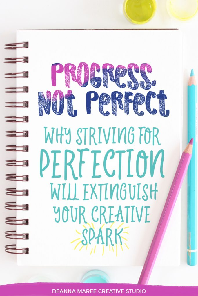 Progress Not Perfect: Why Striving For Perfection Will Extinguish Your Creative Spark